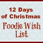 12 Days of Christmas Foodie Wish List 2012