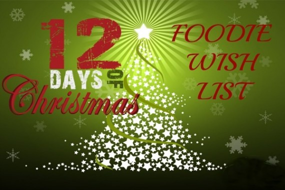 The 12 Days of Christmas Foodie Wish List 2014